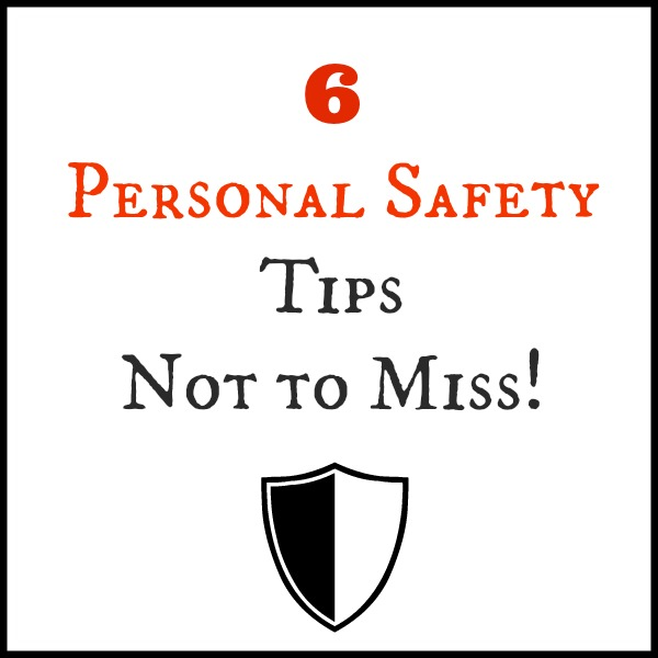 6 Personal Safety Tips Not to Miss