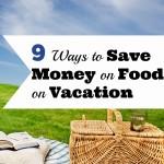 9 Ways to Save Money on Food On Vacation