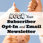 Rock Your Subscriber Opt-In and Email Newsletter