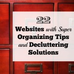 22 Websites with Super Organizing Tips and Decluttering Solutions