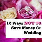 12 Ways NOT to Save Money on Wedding
