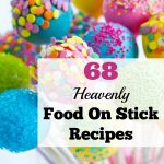 68 Heavenly Food on Stick Recipes