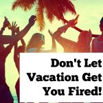 How Not to Let Vacation Get Your Fired!
