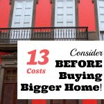 13 Costs to Consider BEFORE Buying Bigger Home