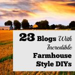 23 Blogs with Incredible Farmhouse Style DIYs