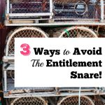 3 Ways To Avoid The Entitlement Snare