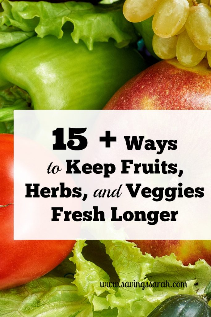 15 Plus Ways To Keep Fruits, Herbs, and Vegetables Fresh Longer
