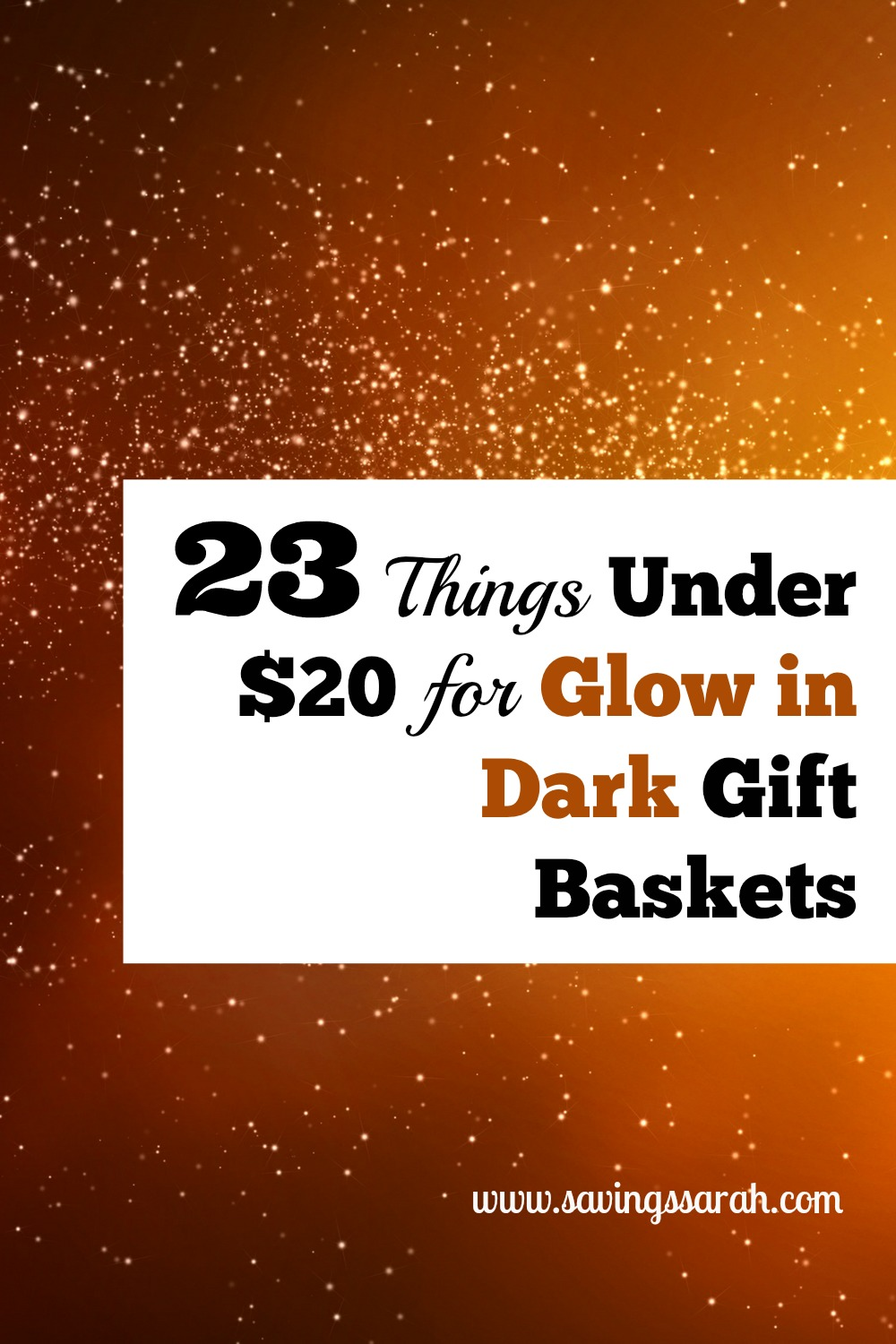 23 things under  20 for glow in the dark gift baskets
