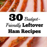 30 Budget-Friendly Leftover Ham Recipes
