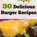 30 Mouthwatering Burger Recipes to Try ASAP