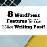 8 WordPress Features To Use When Writing Your Post