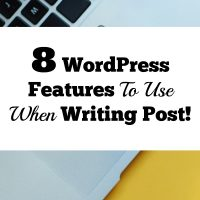 8 WordPress Features To Use When Writing a Post