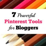 7 Powerful Pinterest Tools for Bloggers