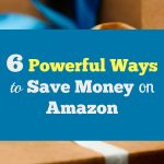 6 Powerful, Simple Ways To Save Money On Amazon Today