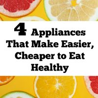 4 Appliances That Make It Easier, Cheaper To Eat Healthy