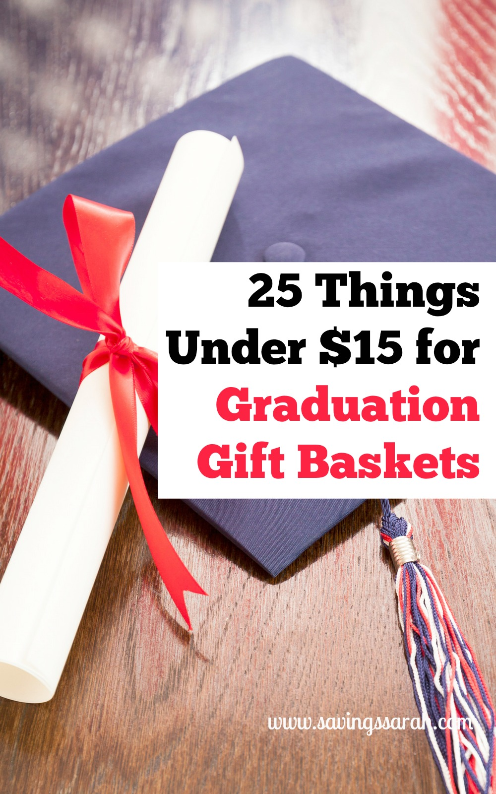 25 things under 15 for graduation gift baskets earning and saving 25 tings under 15 for graduation gift baskets negle Image collections